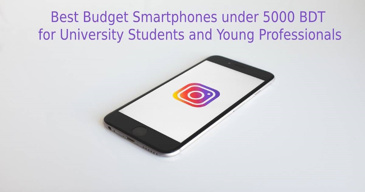 Best Budget Smartphones under 5000 BDT for University Students and Young Professionals